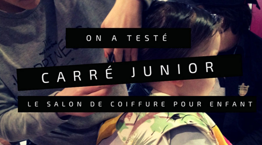 On a testé Carré Junior le salon de coiffure pour enfant