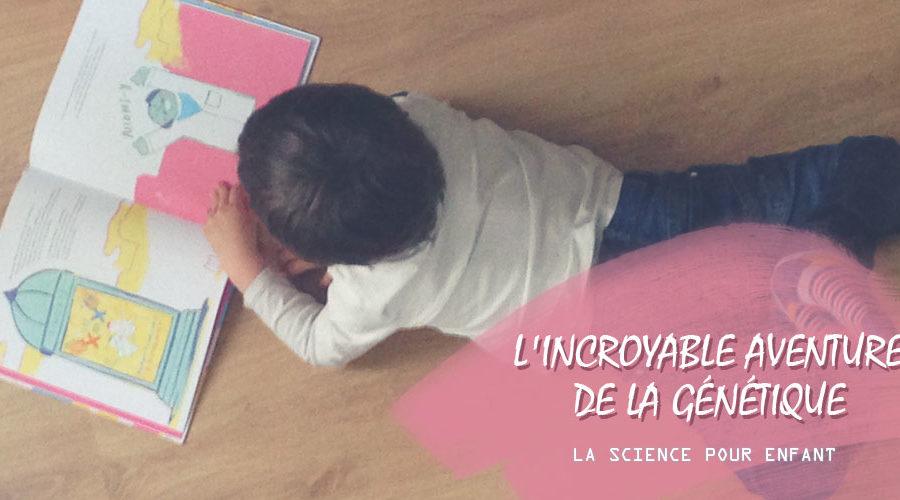 L'incroyable aventure de la génétique, la science pour enfant
