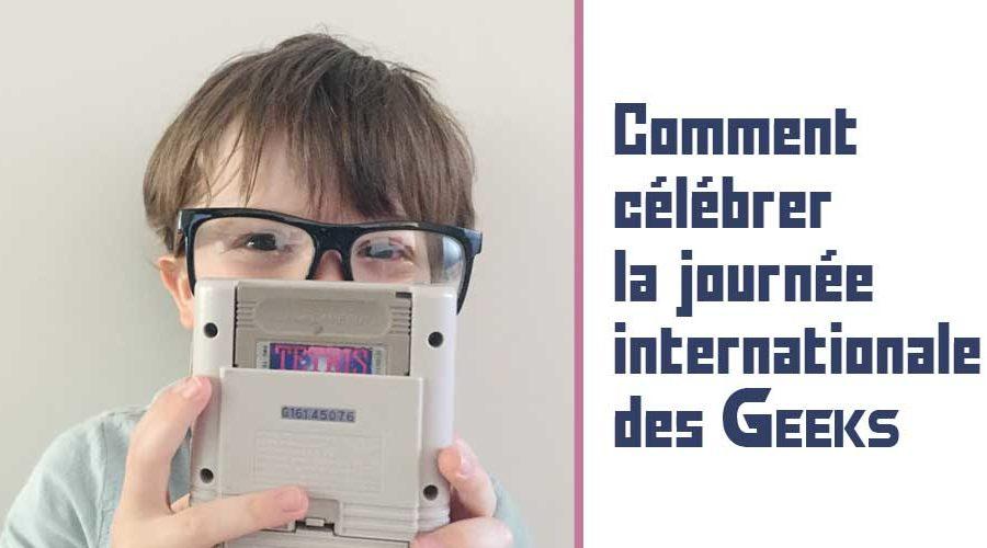 Comment célébrer la journée internationale des Geeks