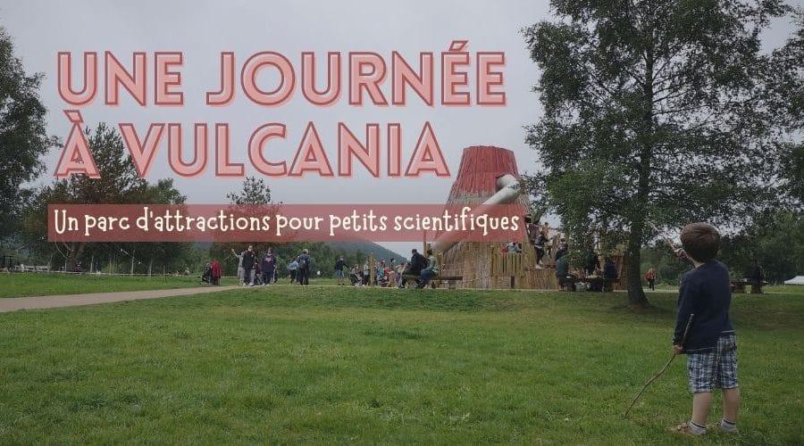 Une journée à Vulcania, parc d'attractions scientifique